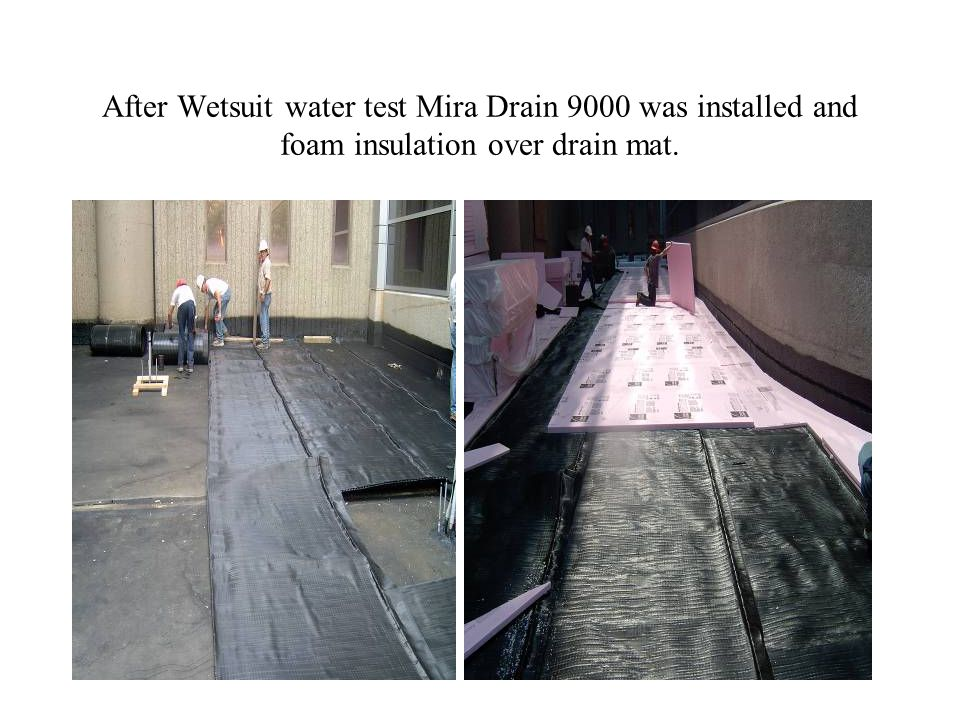 After Wetsuit water test Mira Drain 9000 was installed and foam insulation over drain mat.