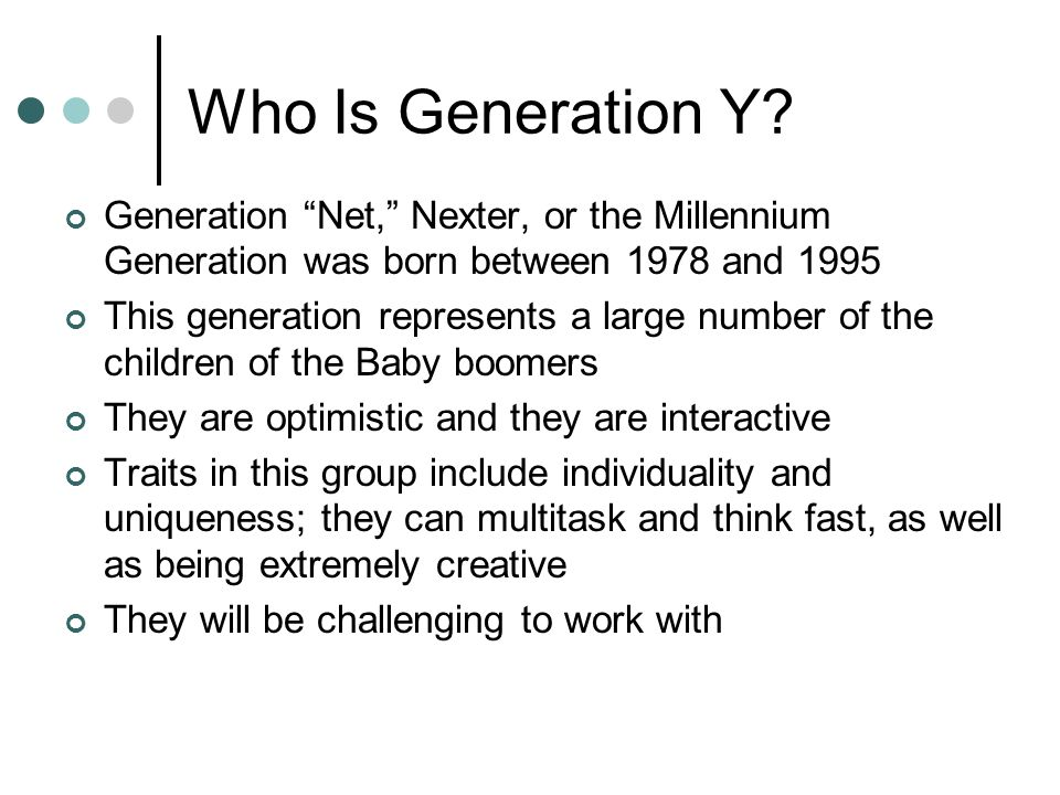 Who Is Generation Y Generation Net, Nexter, or the Millennium Generation was born between 1978 and