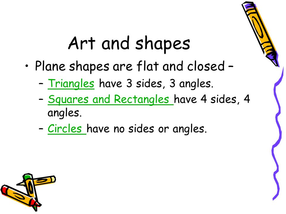Art and shapes Plane shapes are flat and closed –