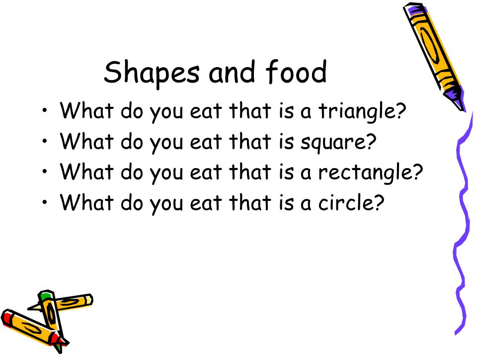 Shapes and food What do you eat that is a triangle