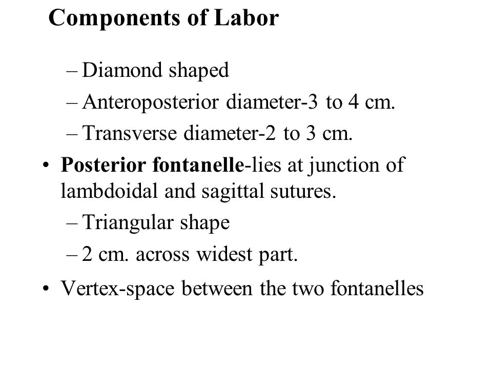 Components of Labor Diamond shaped Anteroposterior diameter-3 to 4 cm.