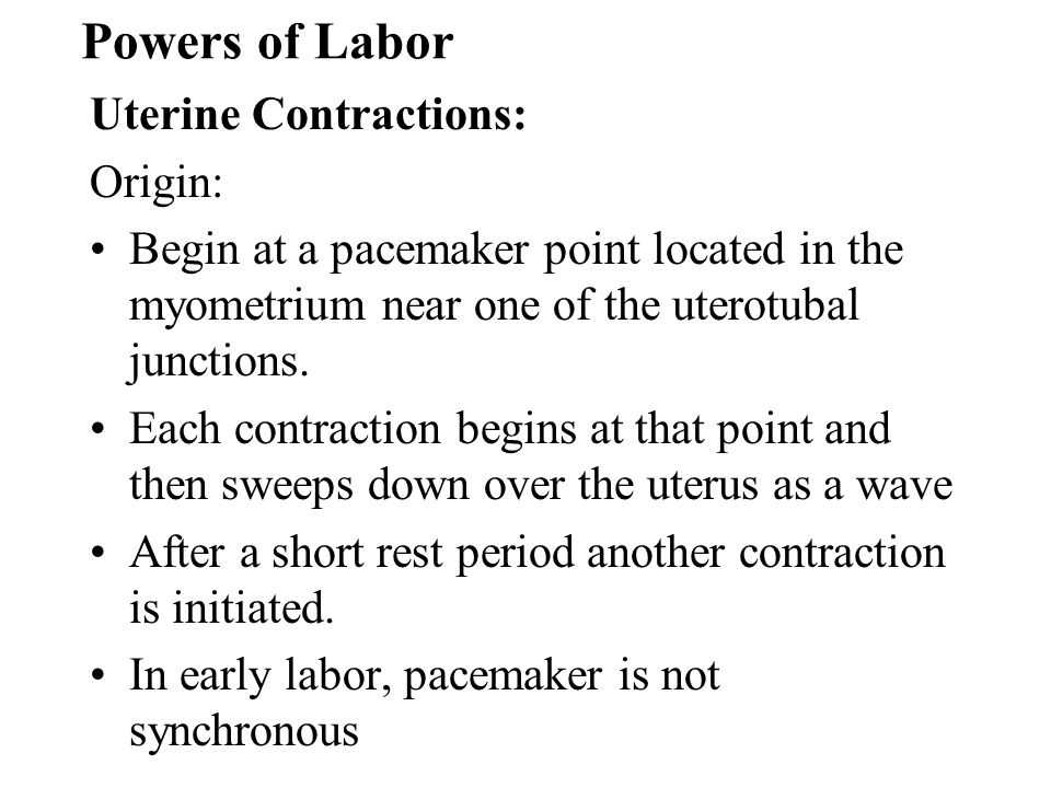 Powers of Labor Uterine Contractions: Origin:
