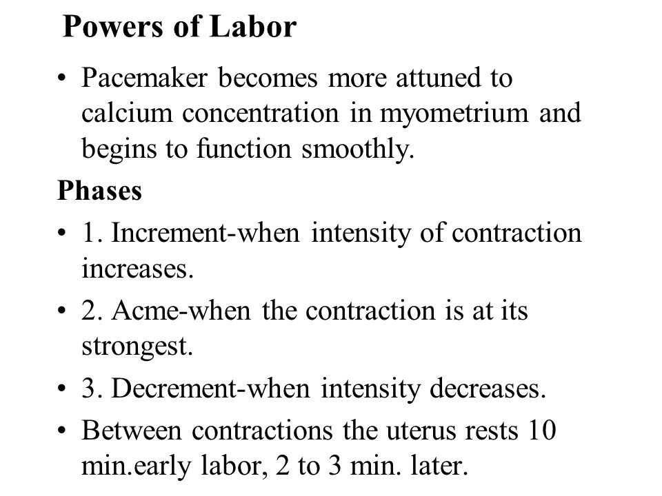 Powers of Labor Pacemaker becomes more attuned to calcium concentration in myometrium and begins to function smoothly.