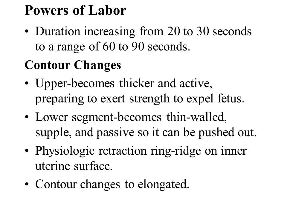 Powers of Labor Duration increasing from 20 to 30 seconds to a range of 60 to 90 seconds. Contour Changes.