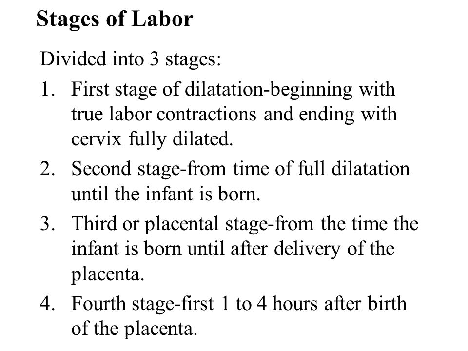 Stages of Labor Divided into 3 stages: