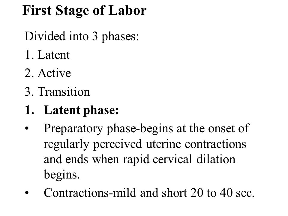 First Stage of Labor Divided into 3 phases: 1. Latent 2. Active
