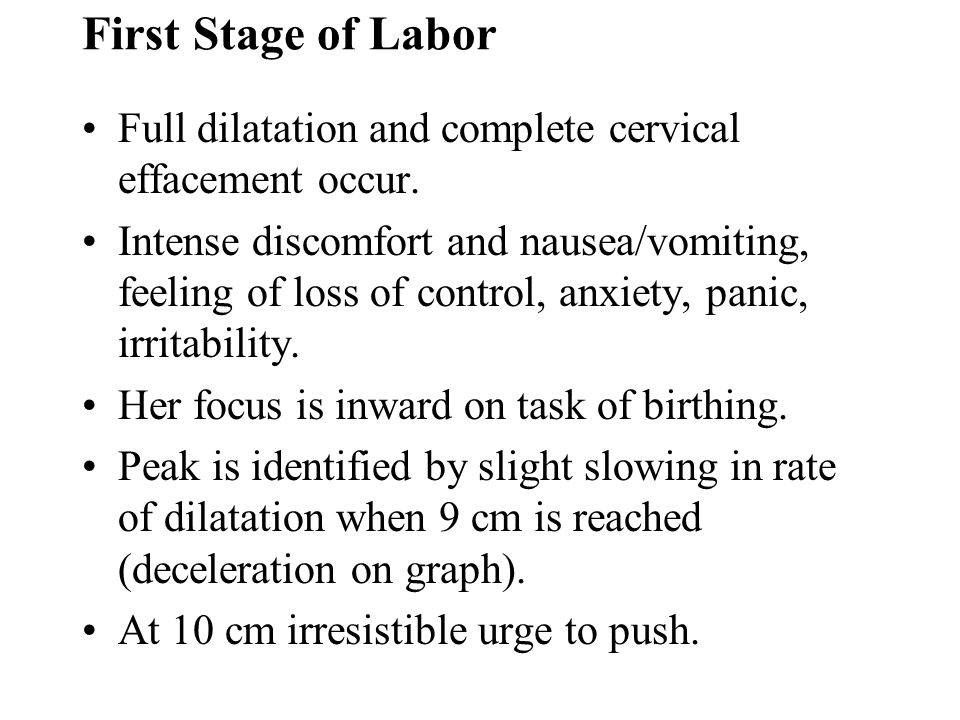 First Stage of Labor Full dilatation and complete cervical effacement occur.