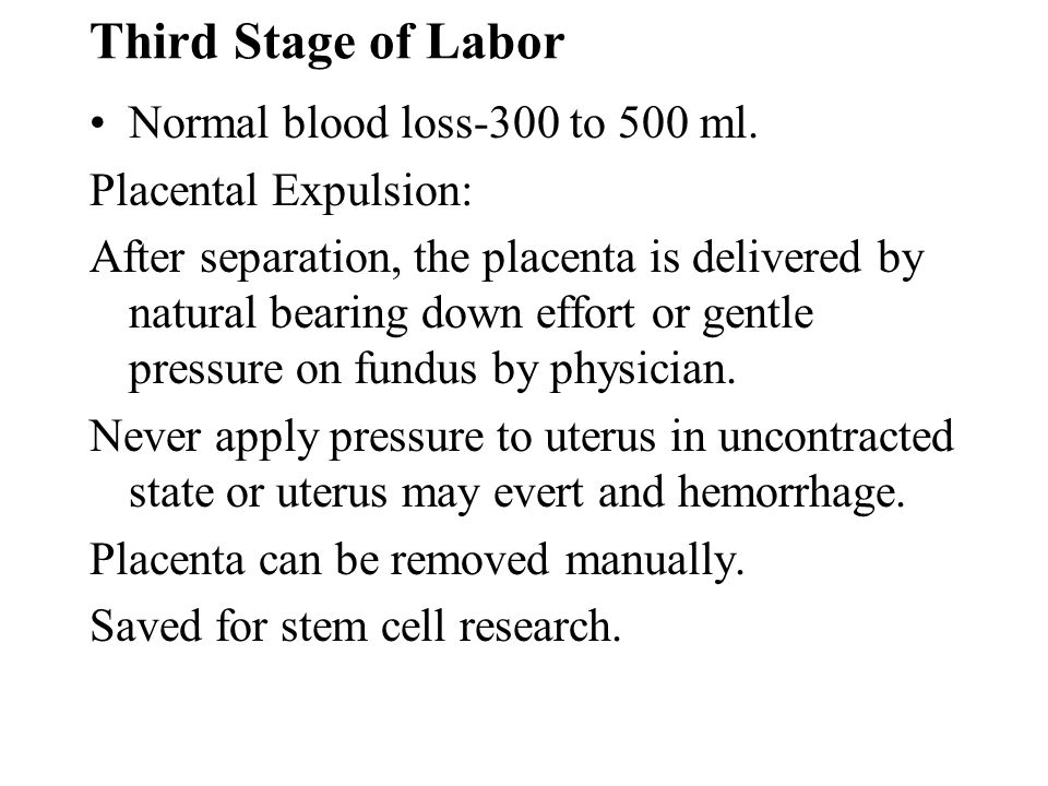Third Stage of Labor Normal blood loss-300 to 500 ml.