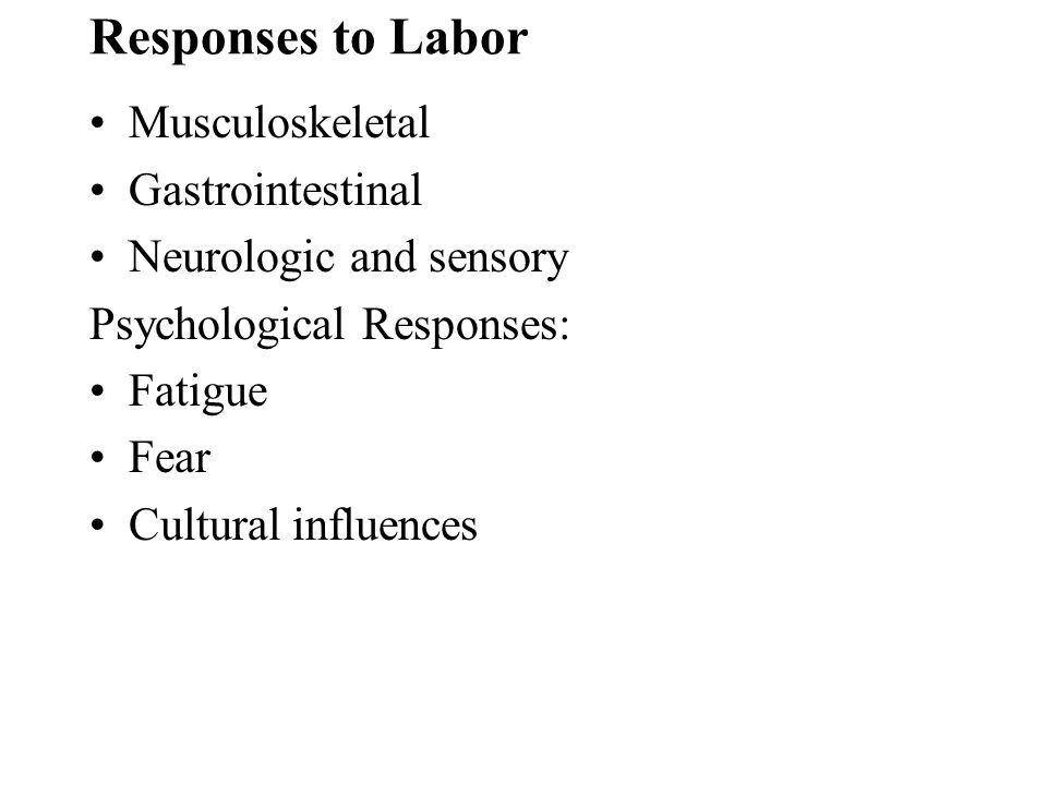 Responses to Labor Musculoskeletal Gastrointestinal
