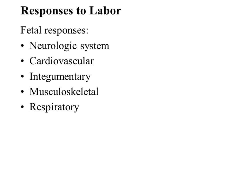 Responses to Labor Fetal responses: Neurologic system Cardiovascular