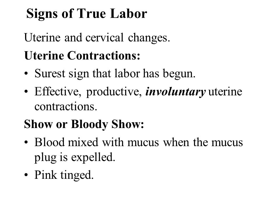 Signs of True Labor Uterine and cervical changes.