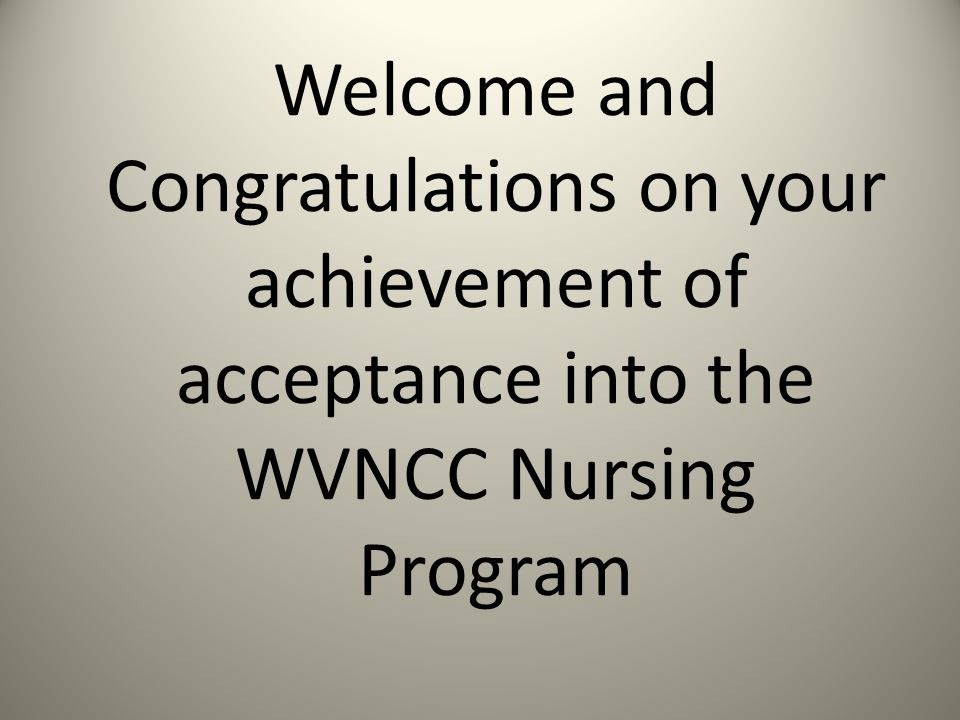 Welcome and Congratulations on your achievement of acceptance into the WVNCC Nursing Program