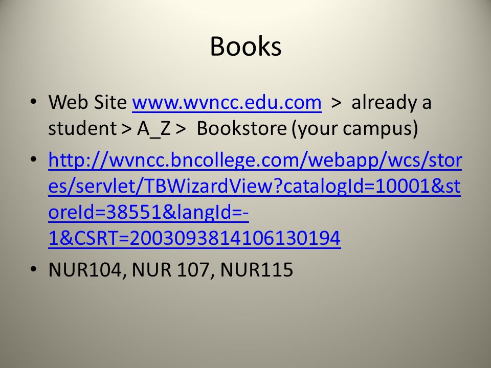 Books Web Site www.wvncc.edu.com > already a student > A_Z > Bookstore (your campus)