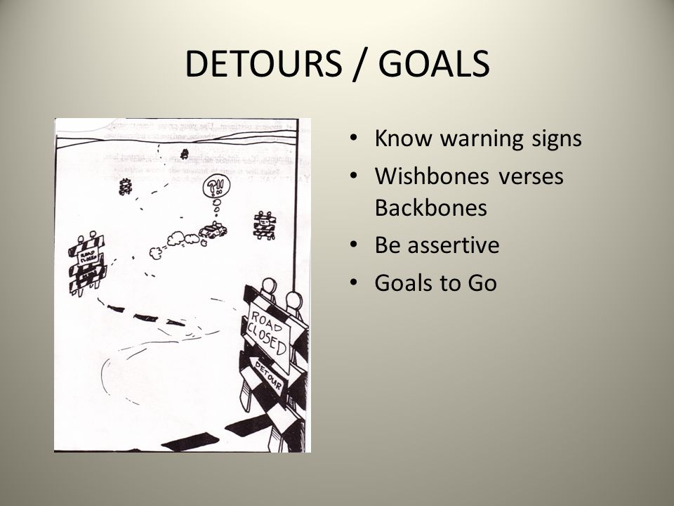 DETOURS / GOALS Know warning signs Wishbones verses Backbones