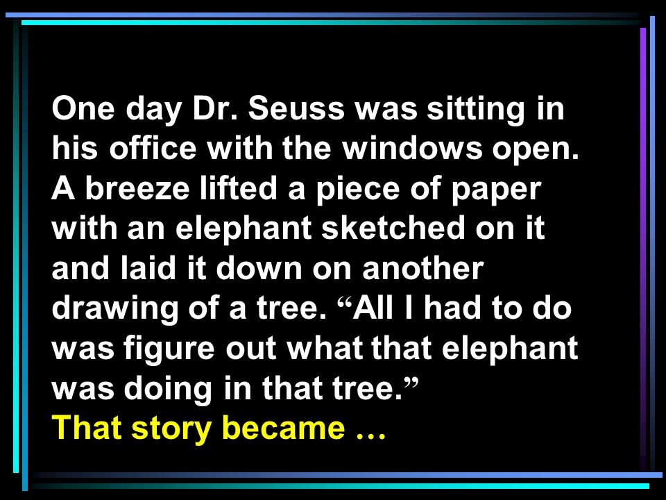 One day Dr. Seuss was sitting in his office with the windows open