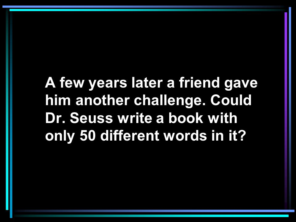A few years later a friend gave him another challenge. Could Dr