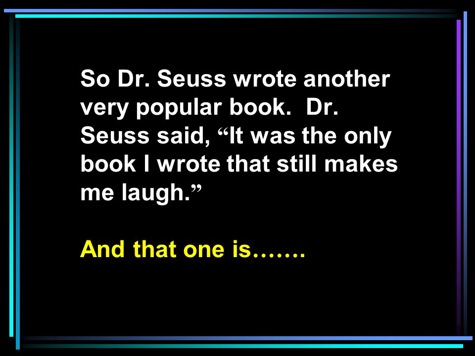 So Dr. Seuss wrote another very popular book. Dr