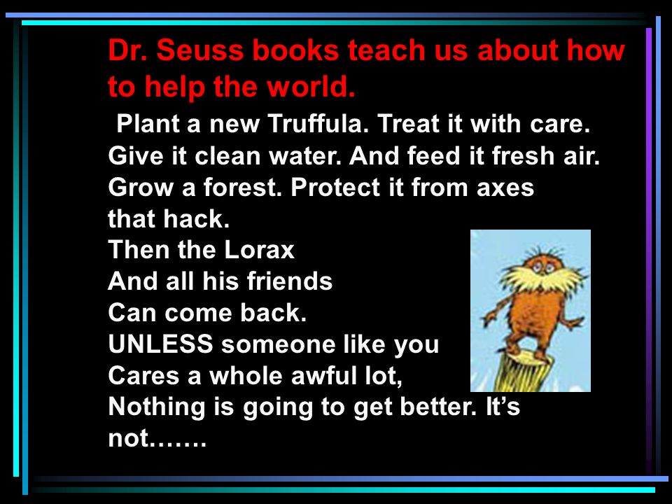 Dr. Seuss books teach us about how to help the world.
