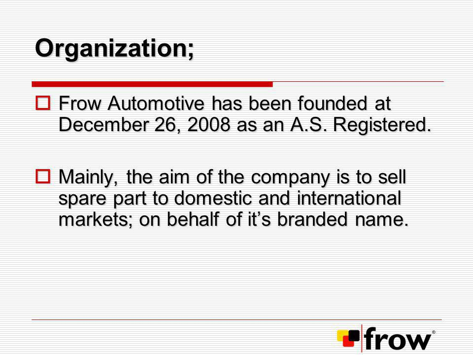 Organization; Frow Automotive has been founded at December 26, 2008 as an A.S. Registered.