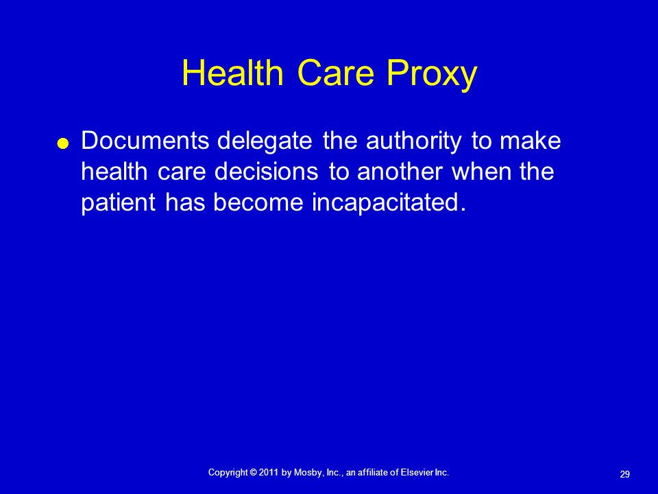 Health Care Proxy Documents delegate the authority to make health care decisions to another when the patient has become incapacitated.