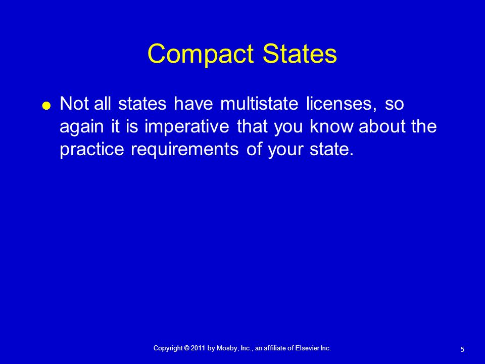 Compact States Not all states have multistate licenses, so again it is imperative that you know about the practice requirements of your state.
