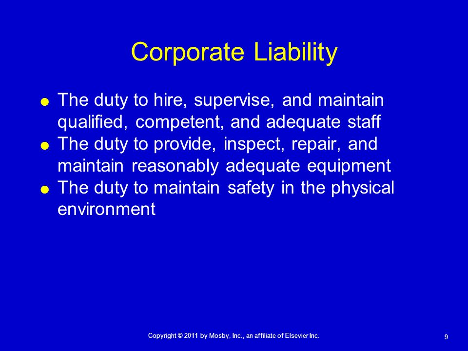 Corporate Liability The duty to hire, supervise, and maintain qualified, competent, and adequate staff.