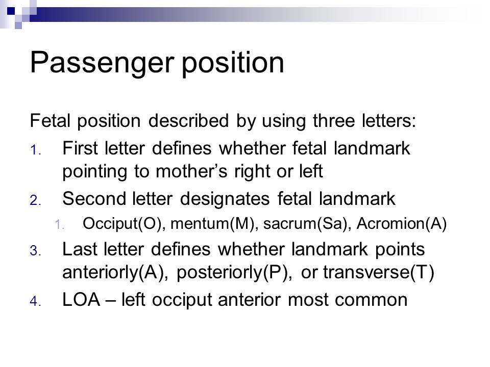 Passenger position Fetal position described by using three letters: