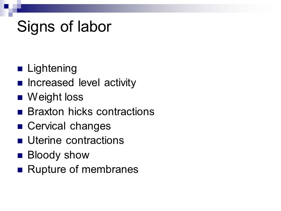 Signs of labor Lightening Increased level activity Weight loss
