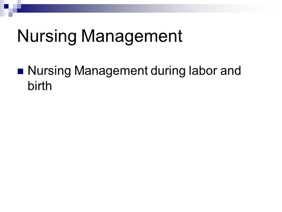Nursing Management Nursing Management during labor and birth