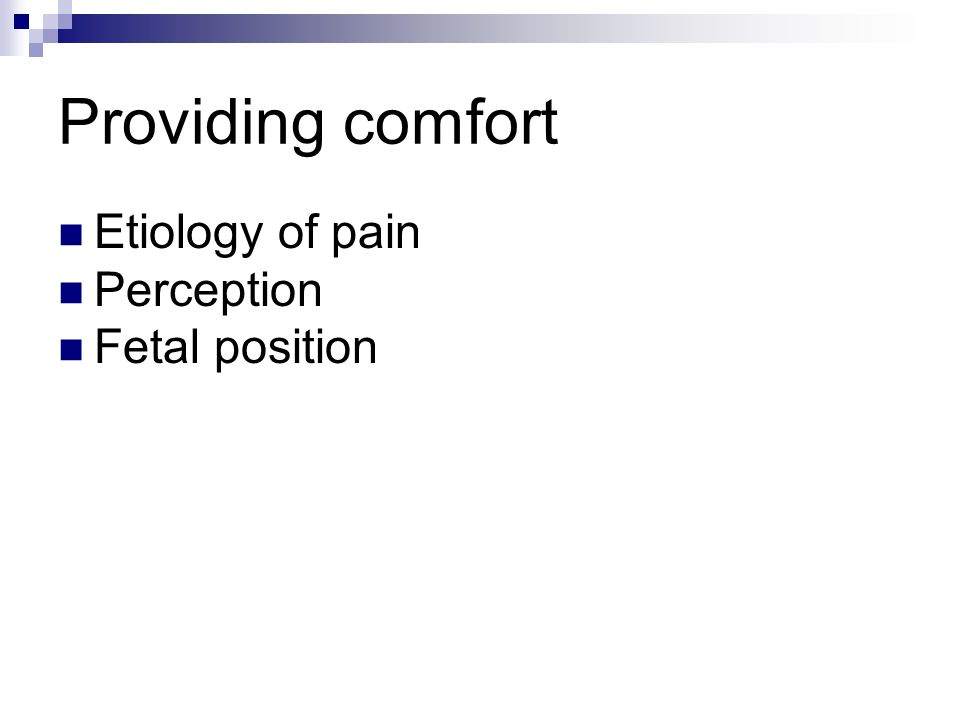 Providing comfort Etiology of pain Perception Fetal position