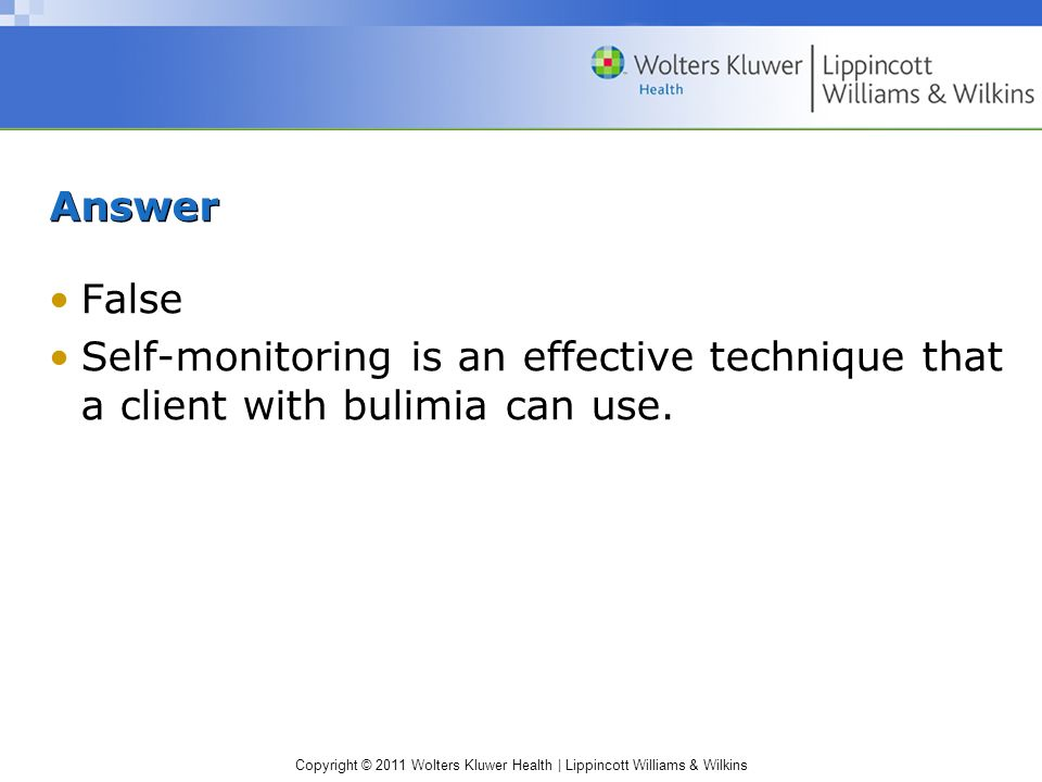 Answer False Self-monitoring is an effective technique that a client with bulimia can use.