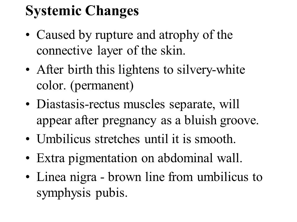 Systemic Changes Caused by rupture and atrophy of the connective layer of the skin. After birth this lightens to silvery-white color. (permanent)