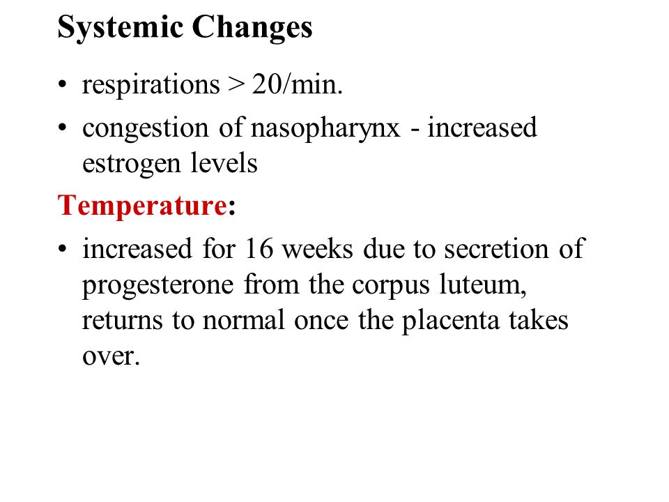 Systemic Changes respirations > 20/min.