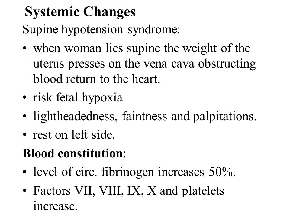 Systemic Changes Supine hypotension syndrome: