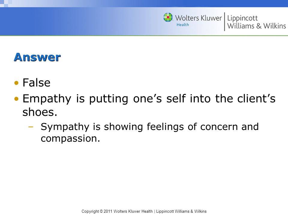 Empathy is putting one's self into the client's shoes.