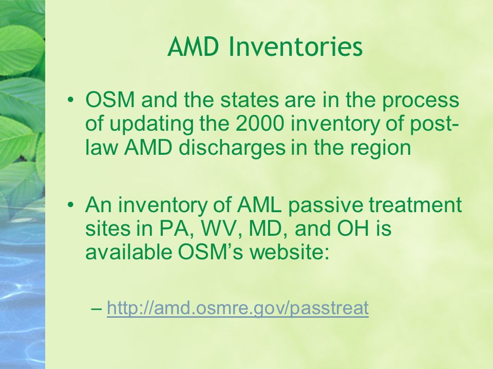 AMD Inventories OSM and the states are in the process of updating the 2000 inventory of post-law AMD discharges in the region.