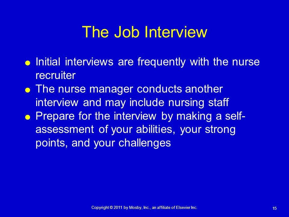 The Job Interview Initial interviews are frequently with the nurse recruiter.