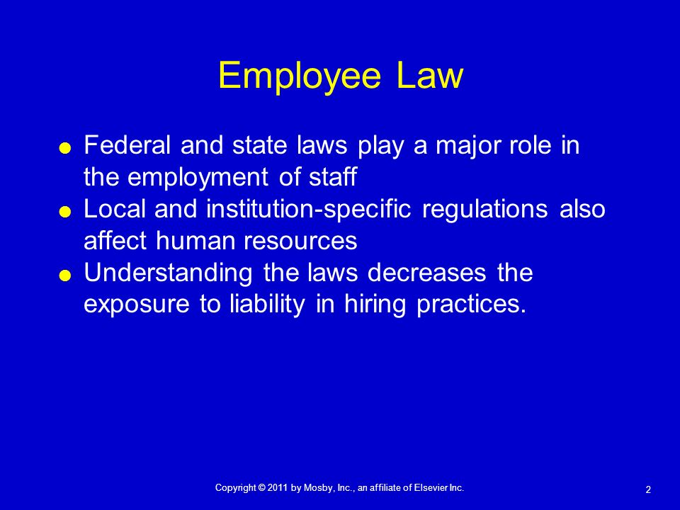 Employee Law Federal and state laws play a major role in the employment of staff.