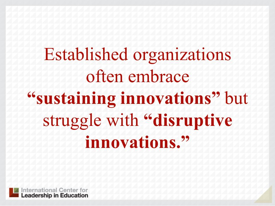 Established organizations often embrace sustaining innovations but struggle with disruptive innovations.