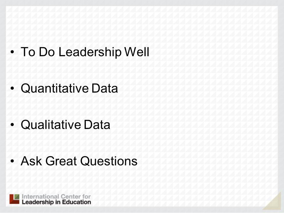 To Do Leadership Well Quantitative Data Qualitative Data Ask Great Questions