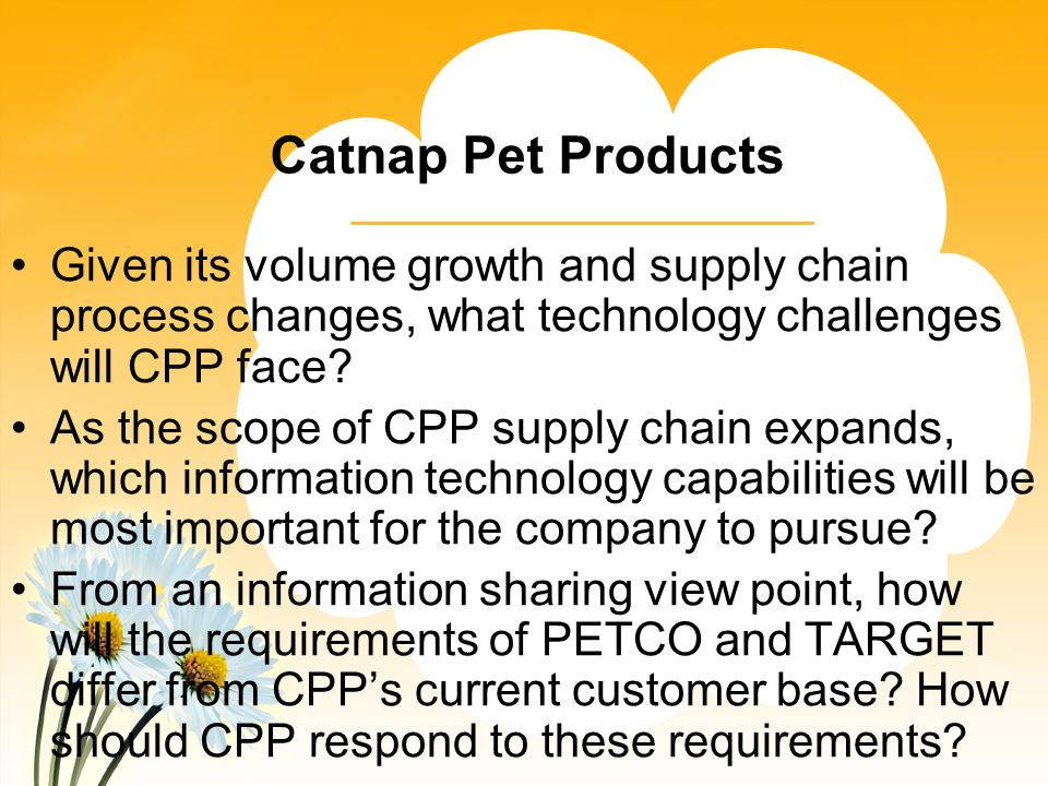 Catnap Pet Products Given its volume growth and supply chain process changes, what technology challenges will CPP face