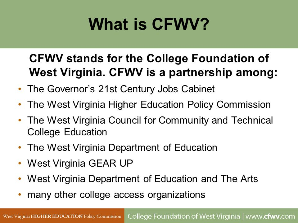 What is CFWV CFWV stands for the College Foundation of West Virginia. CFWV is a partnership among:
