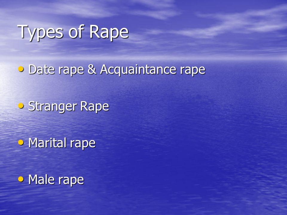 Types of Rape Date rape & Acquaintance rape Stranger Rape Marital rape