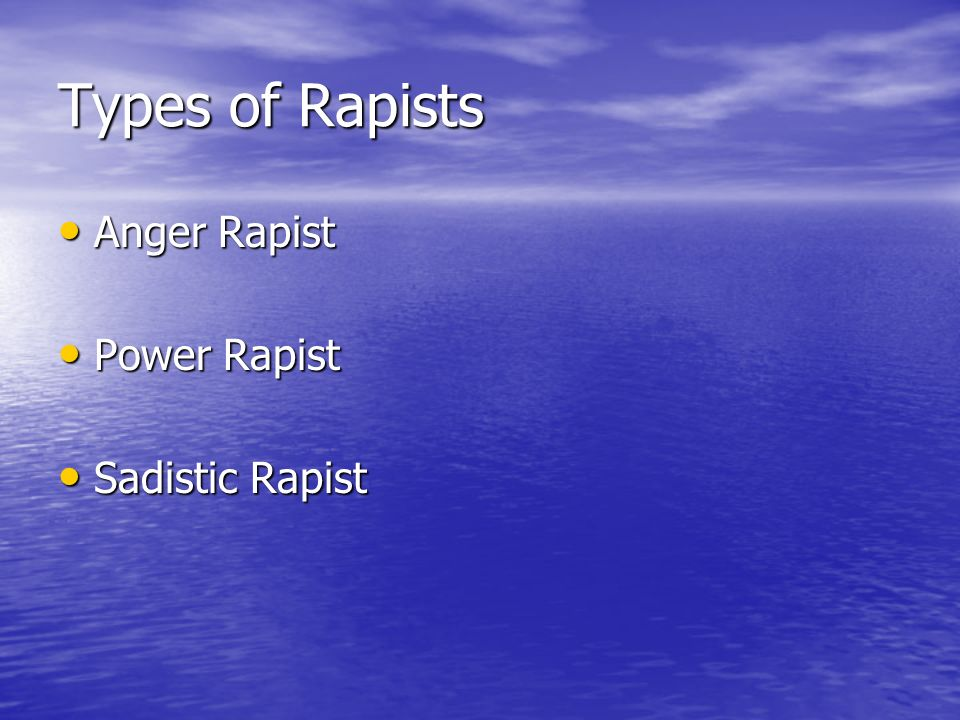 Types of Rapists Anger Rapist Power Rapist Sadistic Rapist