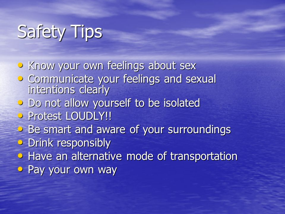 Safety Tips Know your own feelings about sex