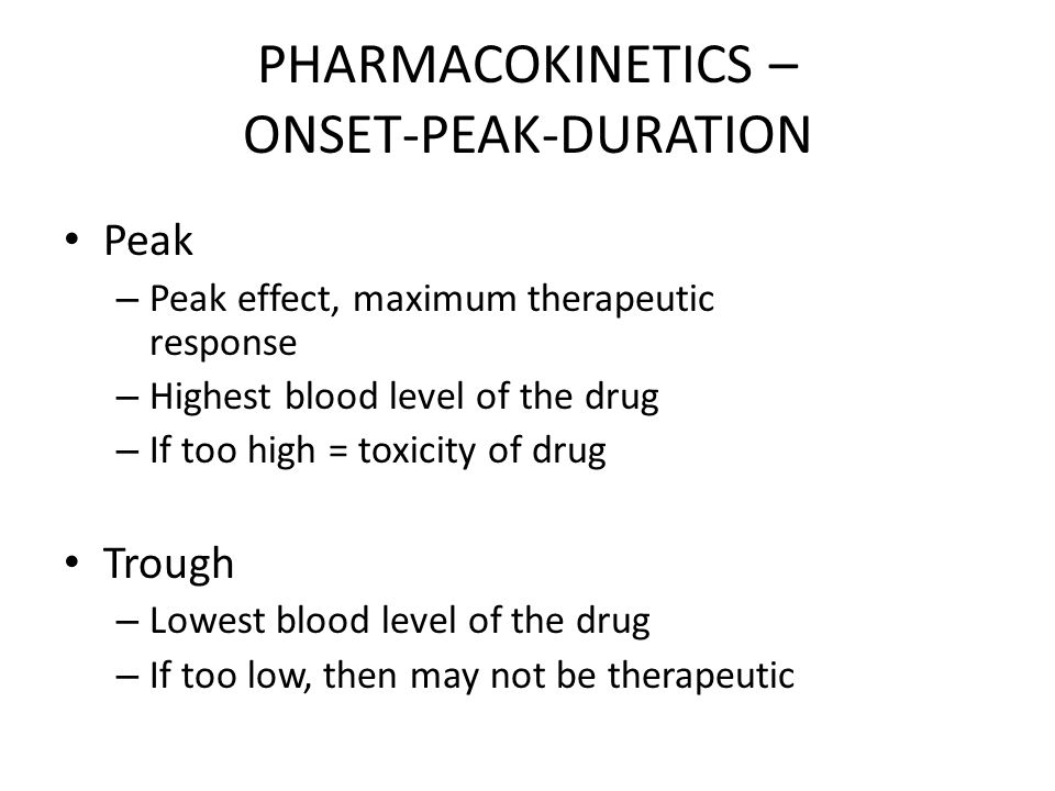 PHARMACOKINETICS – ONSET-PEAK-DURATION
