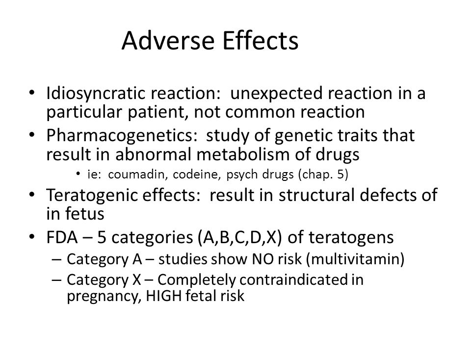 Adverse Effects Idiosyncratic reaction: unexpected reaction in a particular patient, not common reaction.