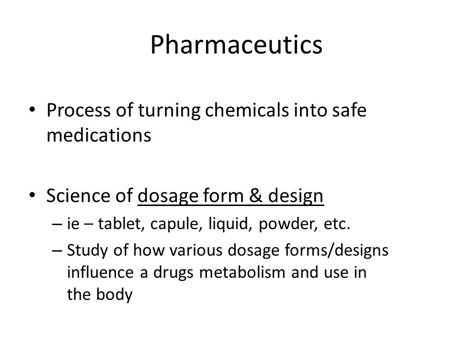Pharmaceutics Process of turning chemicals into safe medications