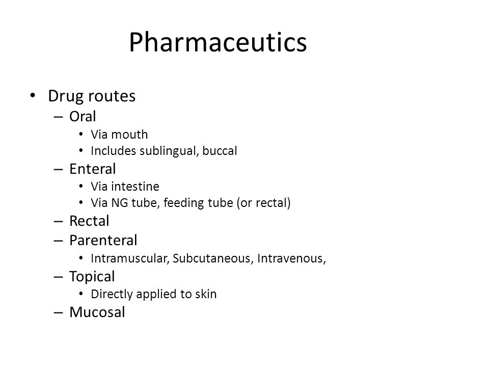 Pharmaceutics Drug routes Oral Enteral Rectal Parenteral Topical