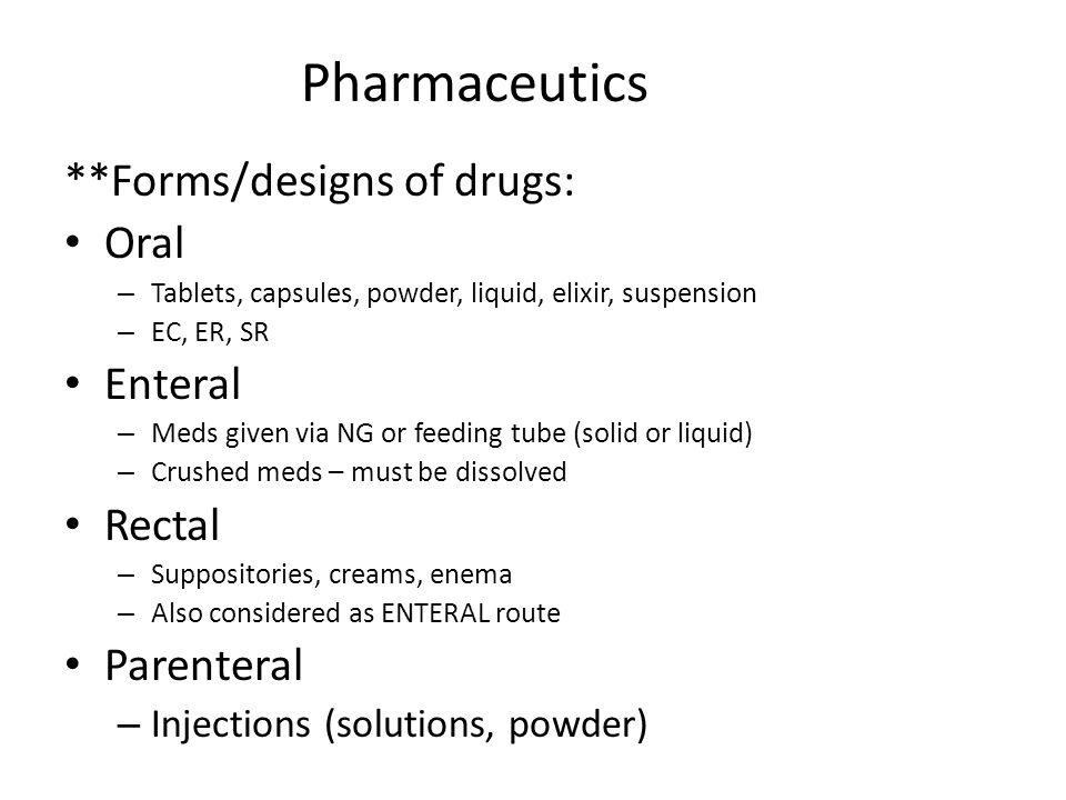 Pharmaceutics **Forms/designs of drugs: Oral Enteral Rectal Parenteral